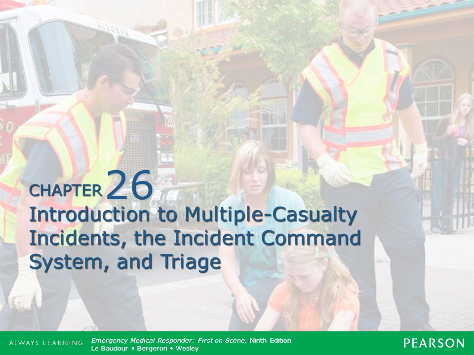 26 Introduction to Multiple-Casualty Incidents, the Incident Command System, and Triage