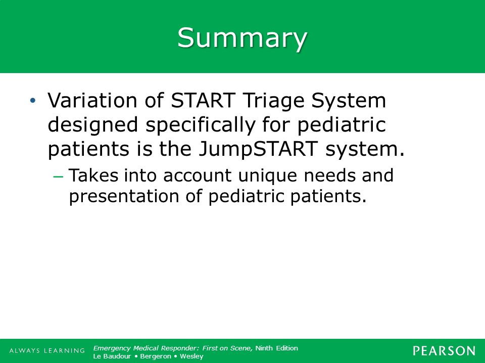 Summary Variation of START Triage System designed specifically for pediatric patients is the JumpSTART system.