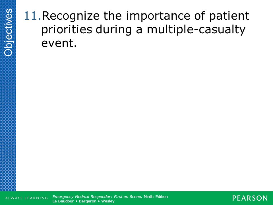 Objectives Recognize the importance of patient priorities during a multiple-casualty event.