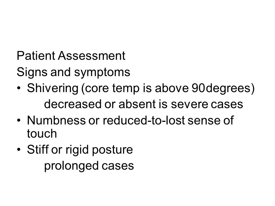 Patient Assessment Signs and symptoms. Shivering (core temp is above 90 degrees) decreased or absent is severe cases.