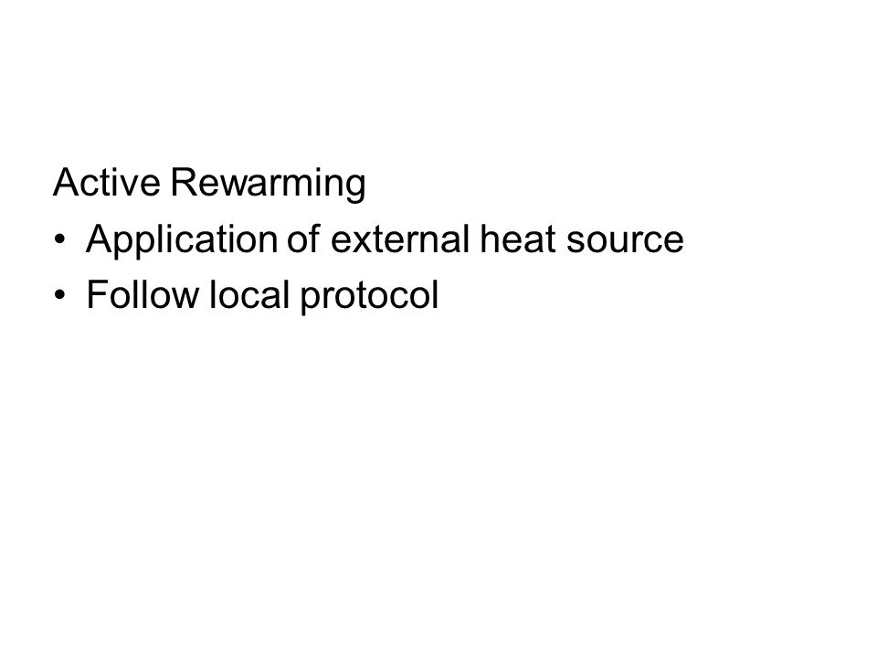 Active Rewarming Application of external heat source Follow local protocol