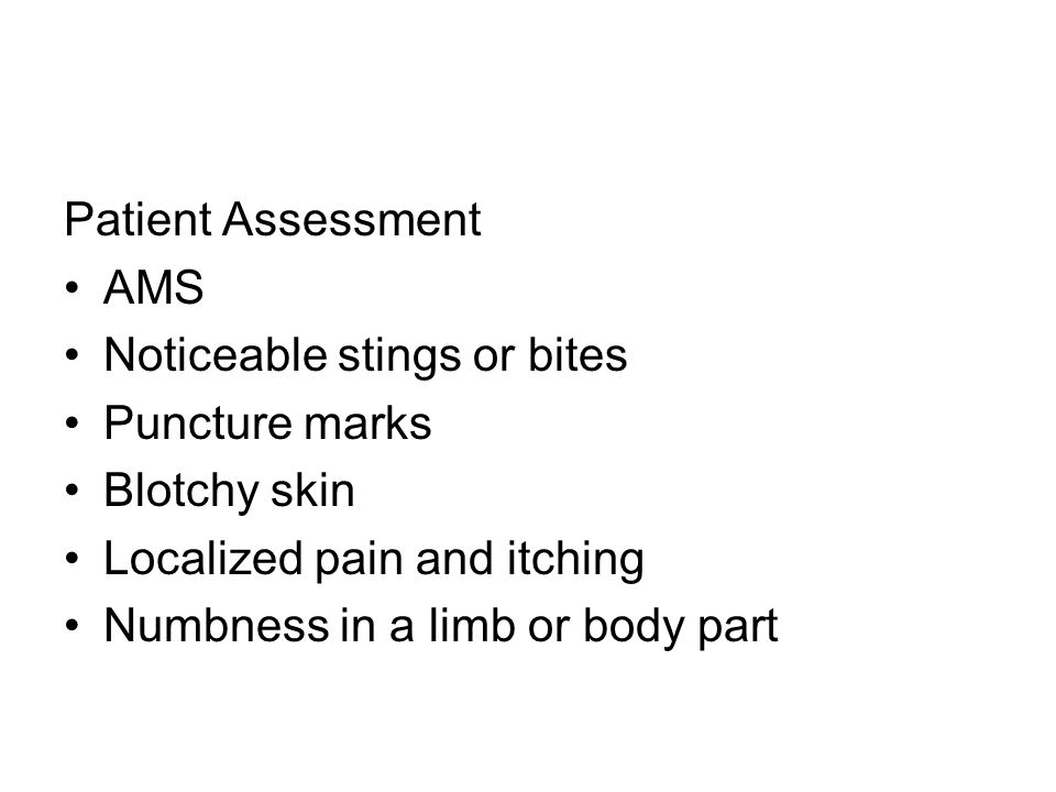 Patient Assessment AMS. Noticeable stings or bites. Puncture marks. Blotchy skin. Localized pain and itching.