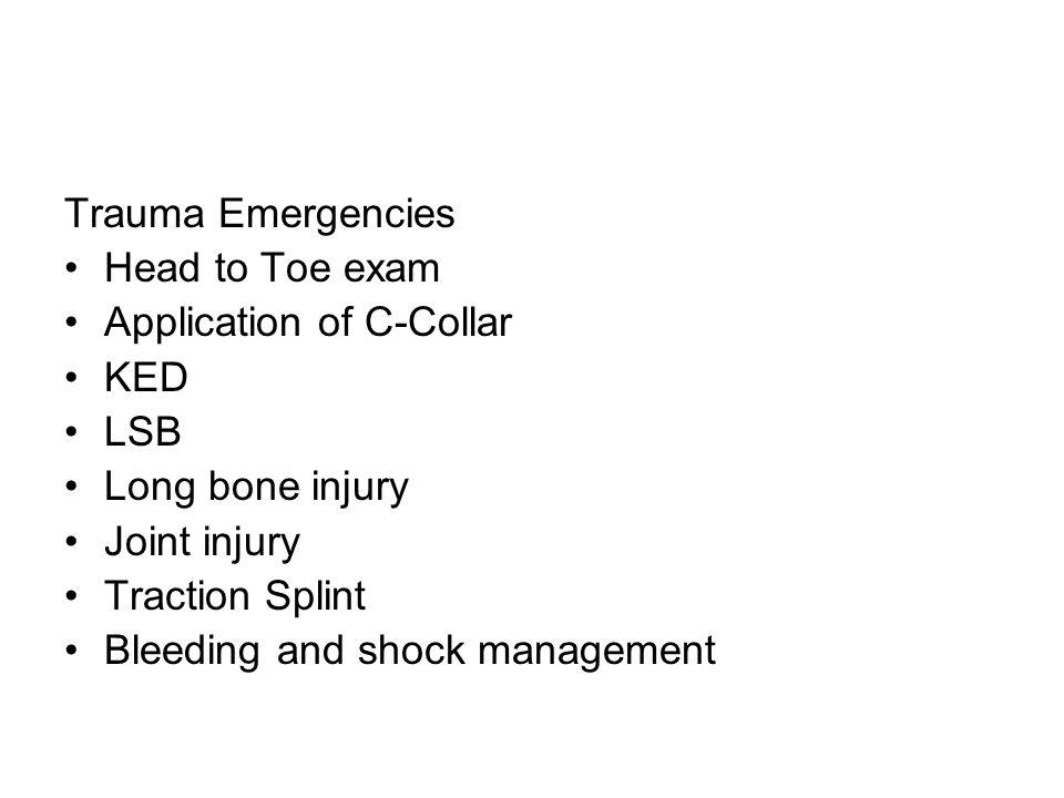 Trauma Emergencies Head to Toe exam. Application of C-Collar. KED. LSB. Long bone injury. Joint injury.