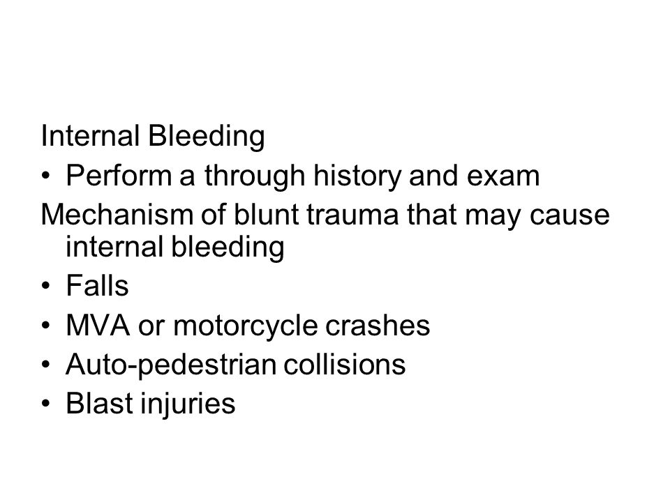 Internal Bleeding Perform a through history and exam. Mechanism of blunt trauma that may cause internal bleeding.