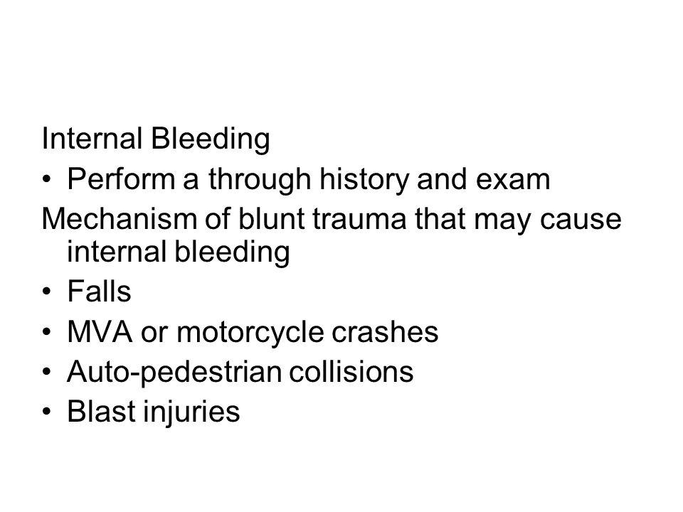Internal Bleeding Perform a through history and exam. Mechanism of blunt trauma that may cause internal bleeding.