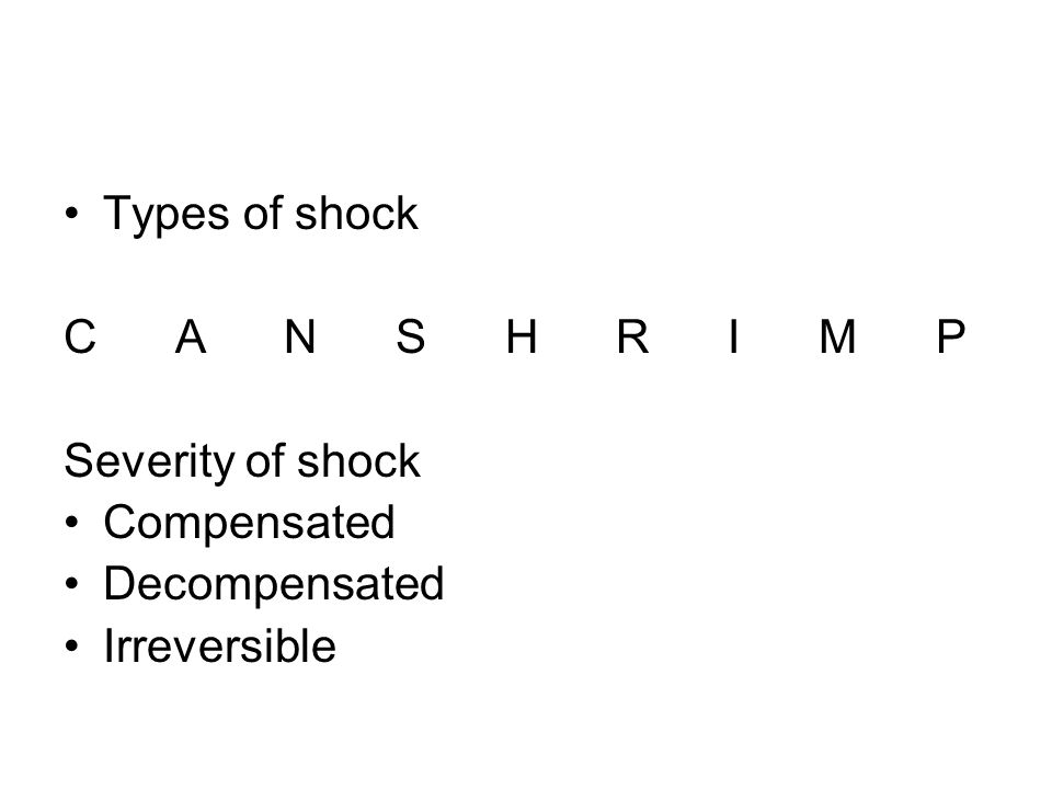 Types of shock C A N S H R I M P. Severity of shock. Compensated.