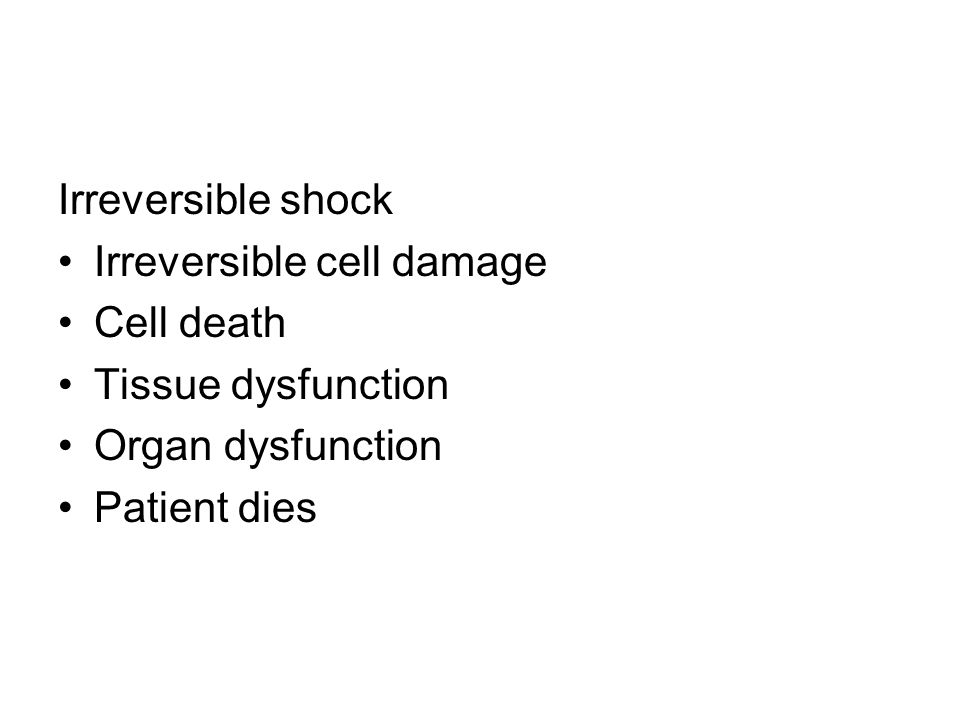Irreversible shock Irreversible cell damage. Cell death.