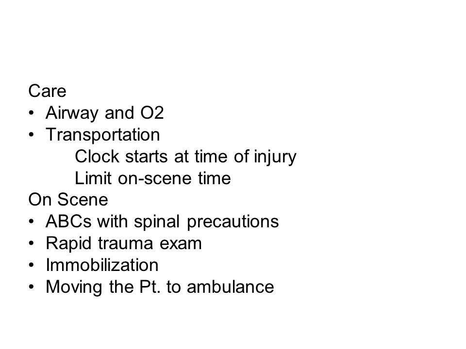 Care Airway and O2. Transportation. Clock starts at time of injury. Limit on-scene time. On Scene.