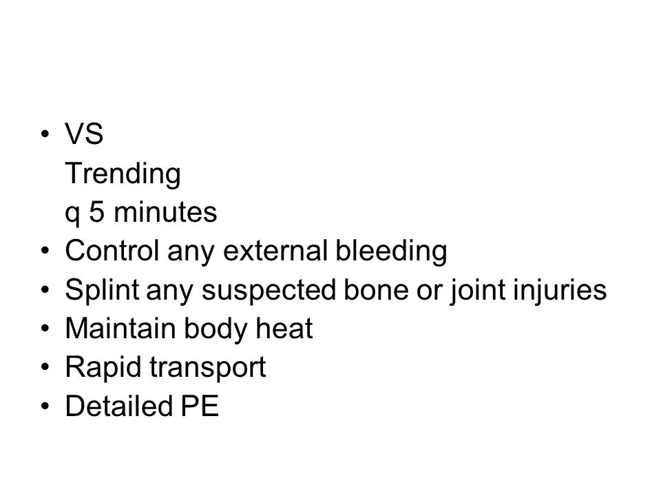 VS Trending. q 5 minutes. Control any external bleeding. Splint any suspected bone or joint injuries.