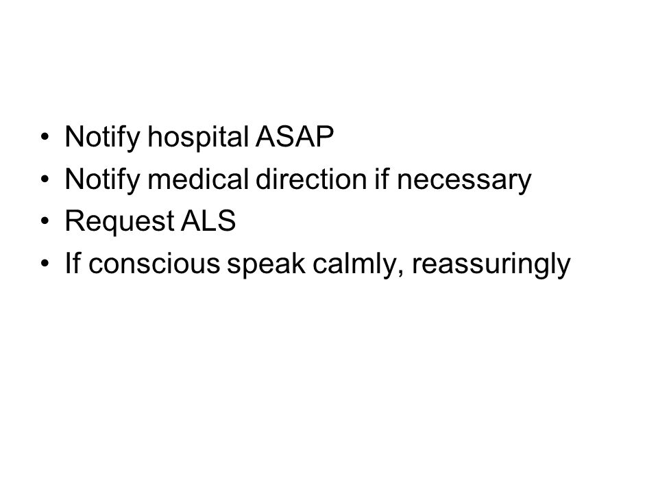 Notify hospital ASAP Notify medical direction if necessary.