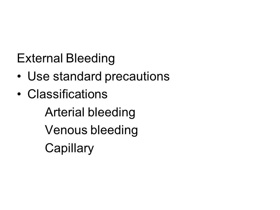 External Bleeding Use standard precautions. Classifications. Arterial bleeding. Venous bleeding.