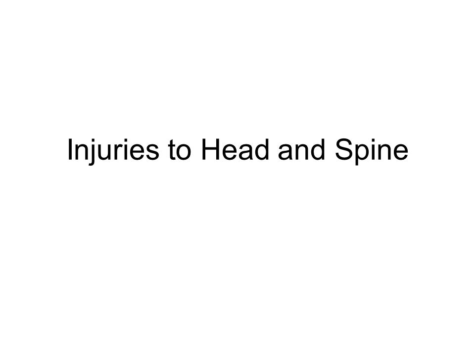 Injuries to Head and Spine