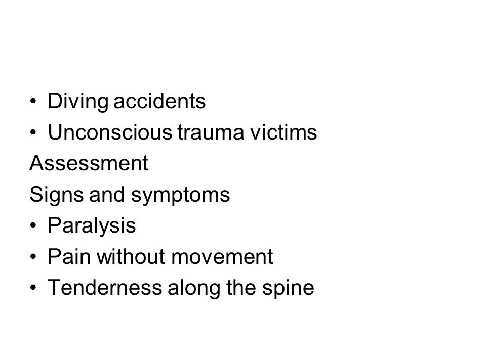 Diving accidents Unconscious trauma victims. Assessment. Signs and symptoms. Paralysis. Pain without movement.