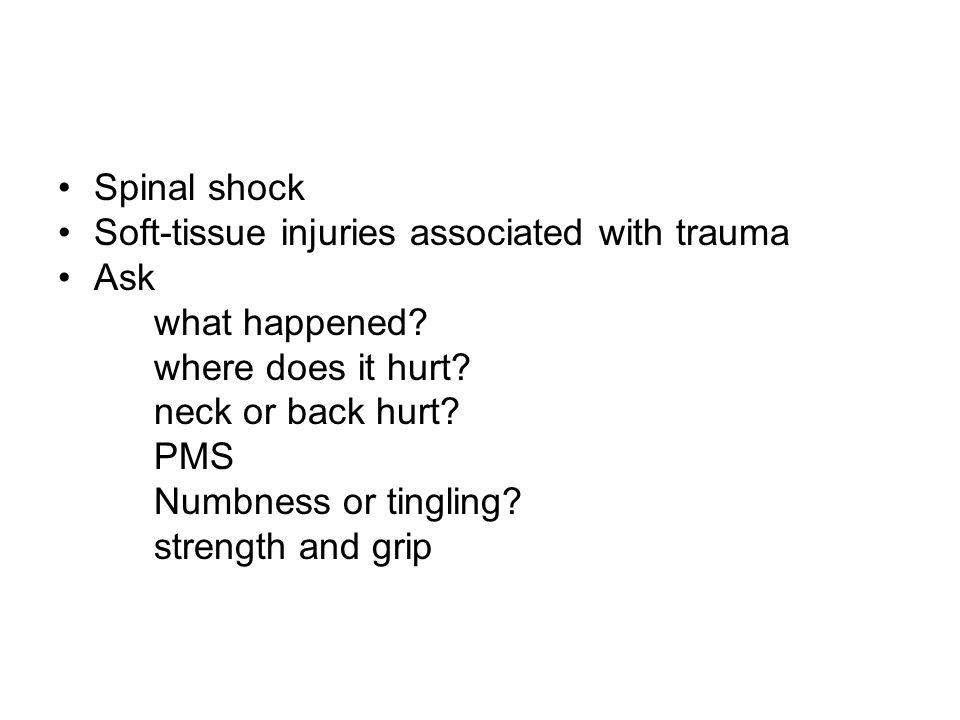 Spinal shock Soft-tissue injuries associated with trauma. Ask. what happened where does it hurt
