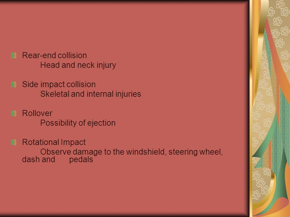 Rear-end collision Head and neck injury. Side impact collision. Skeletal and internal injuries. Rollover.