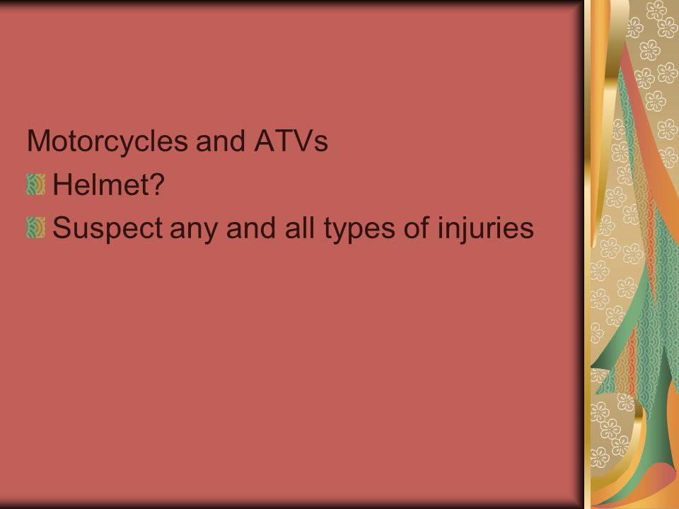 Motorcycles and ATVs Helmet Suspect any and all types of injuries