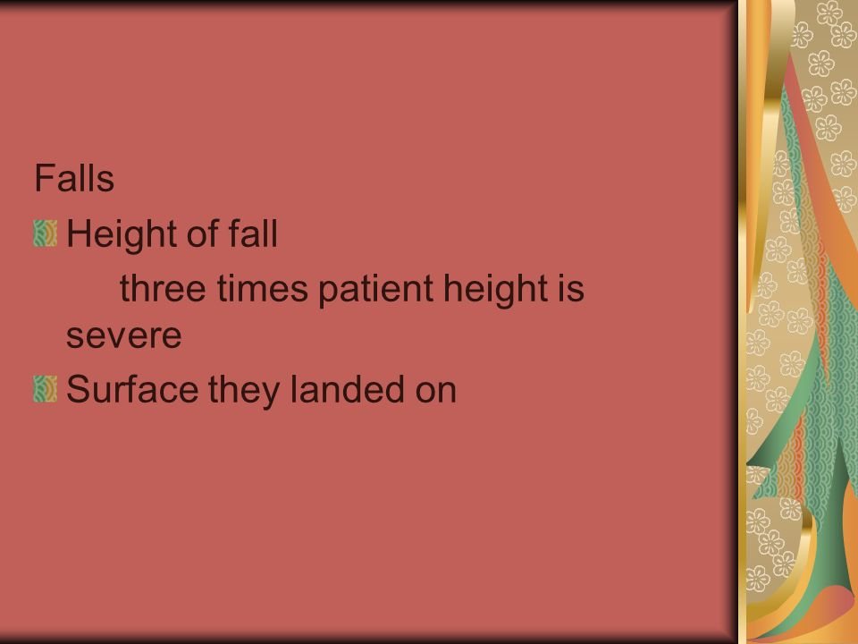 Falls Height of fall three times patient height is severe Surface they landed on
