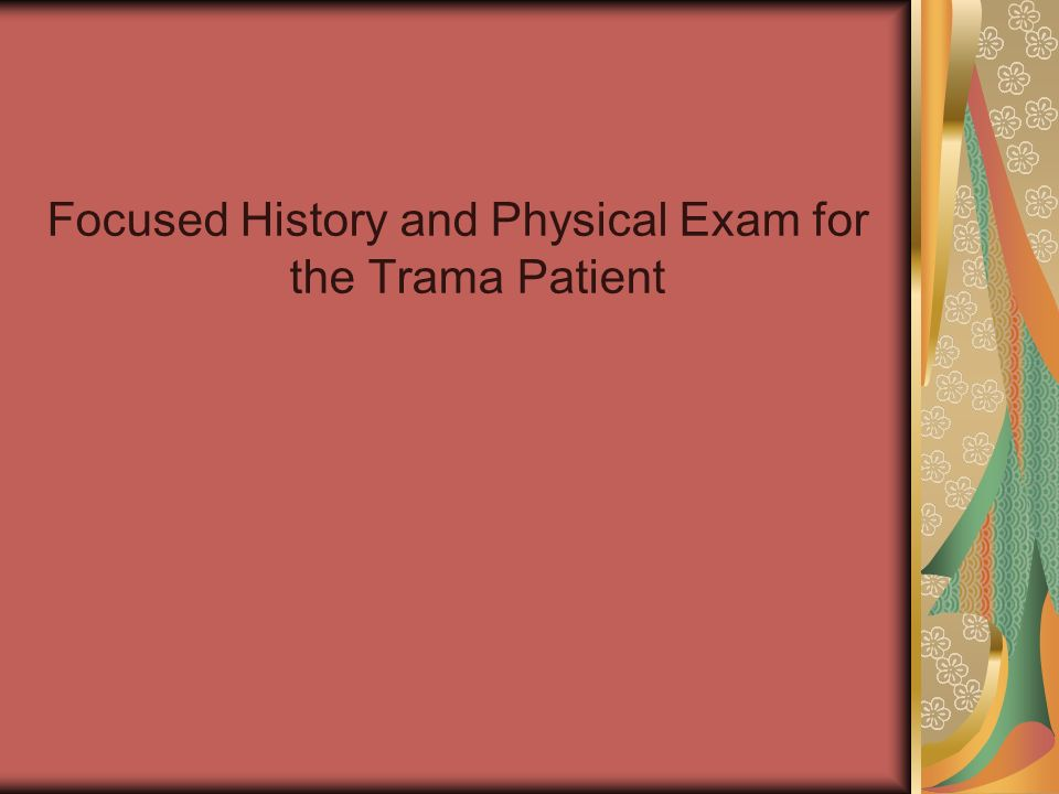 Focused History and Physical Exam for the Trama Patient