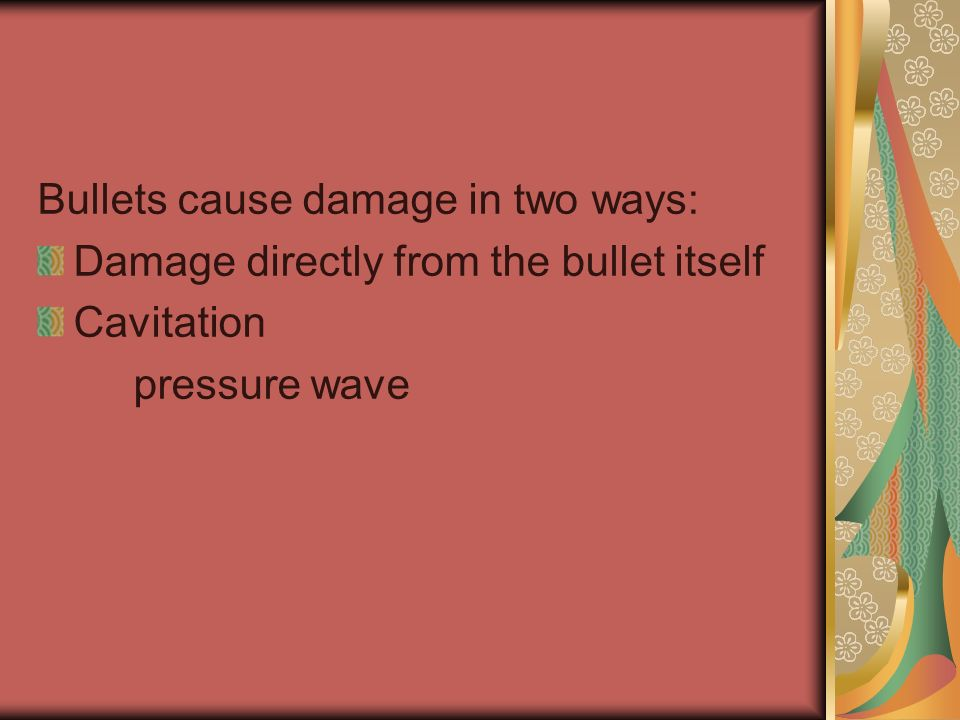 Bullets cause damage in two ways:
