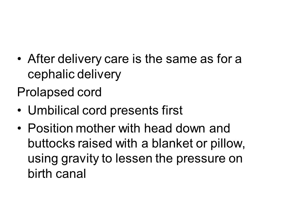 After delivery care is the same as for a cephalic delivery