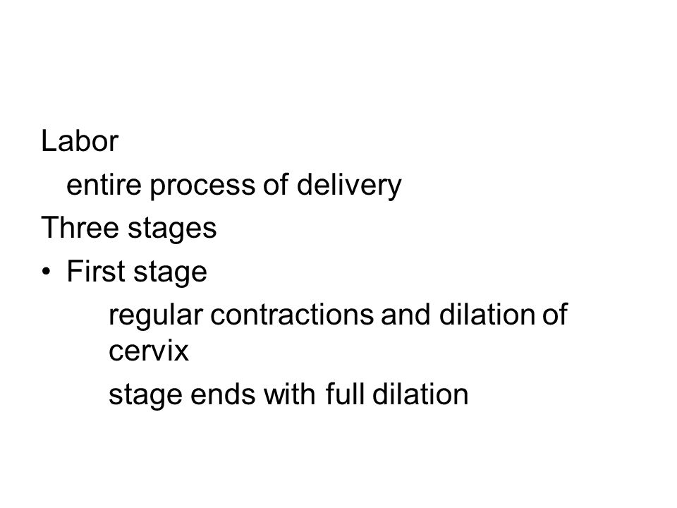 Labor entire process of delivery. Three stages. First stage. regular contractions and dilation of cervix.