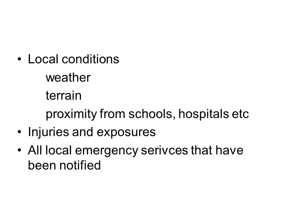 Local conditions weather. terrain. proximity from schools, hospitals etc. Injuries and exposures.