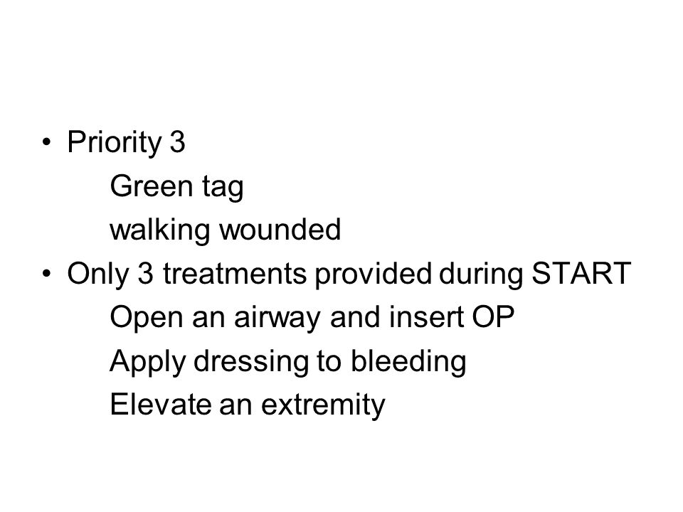 Priority 3 Green tag. walking wounded. Only 3 treatments provided during START. Open an airway and insert OP.
