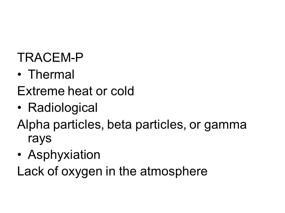 TRACEM-P Thermal. Extreme heat or cold. Radiological. Alpha particles, beta particles, or gamma rays.