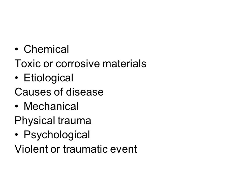 Chemical Toxic or corrosive materials. Etiological. Causes of disease. Mechanical. Physical trauma.