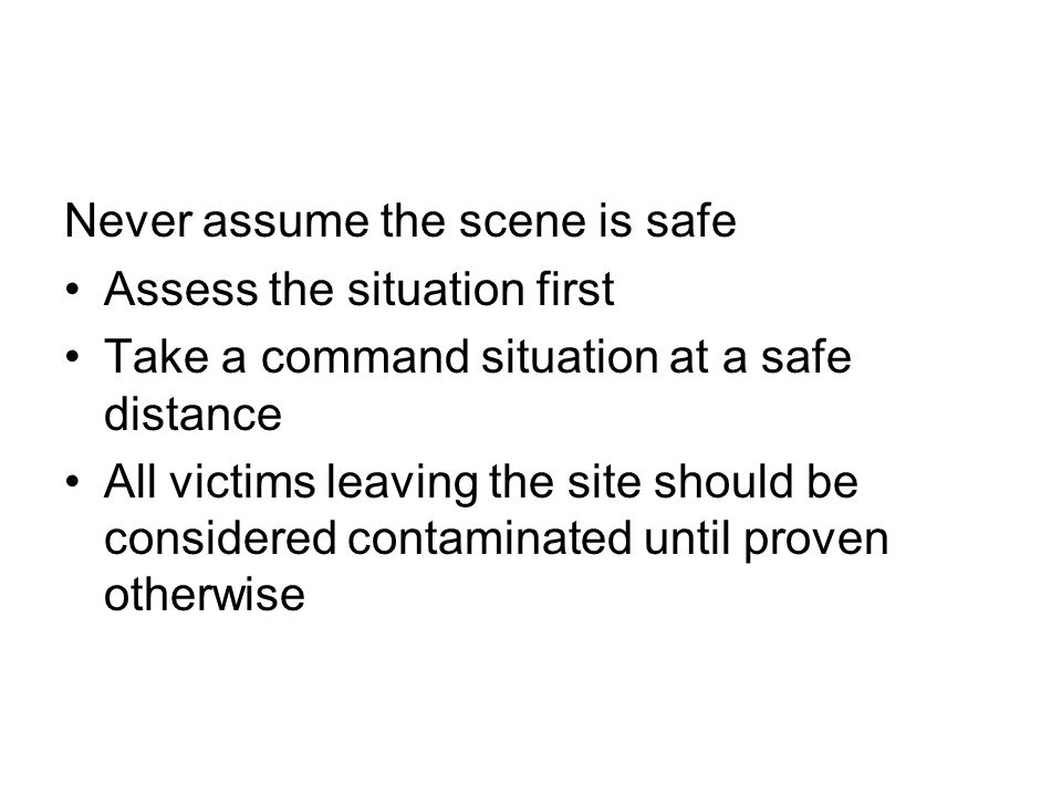 Never assume the scene is safe