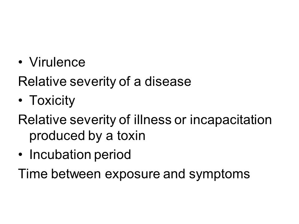 Virulence Relative severity of a disease. Toxicity. Relative severity of illness or incapacitation produced by a toxin.