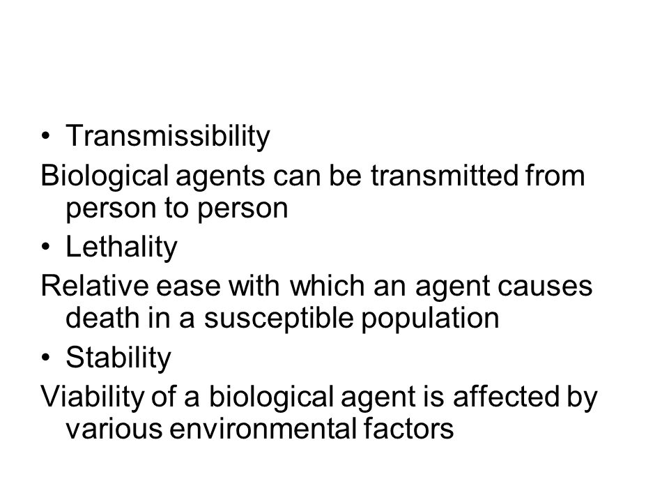 Transmissibility Biological agents can be transmitted from person to person. Lethality.