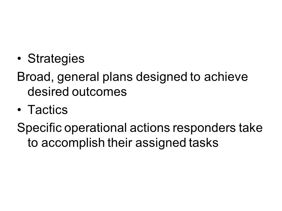 Strategies Broad, general plans designed to achieve desired outcomes. Tactics.