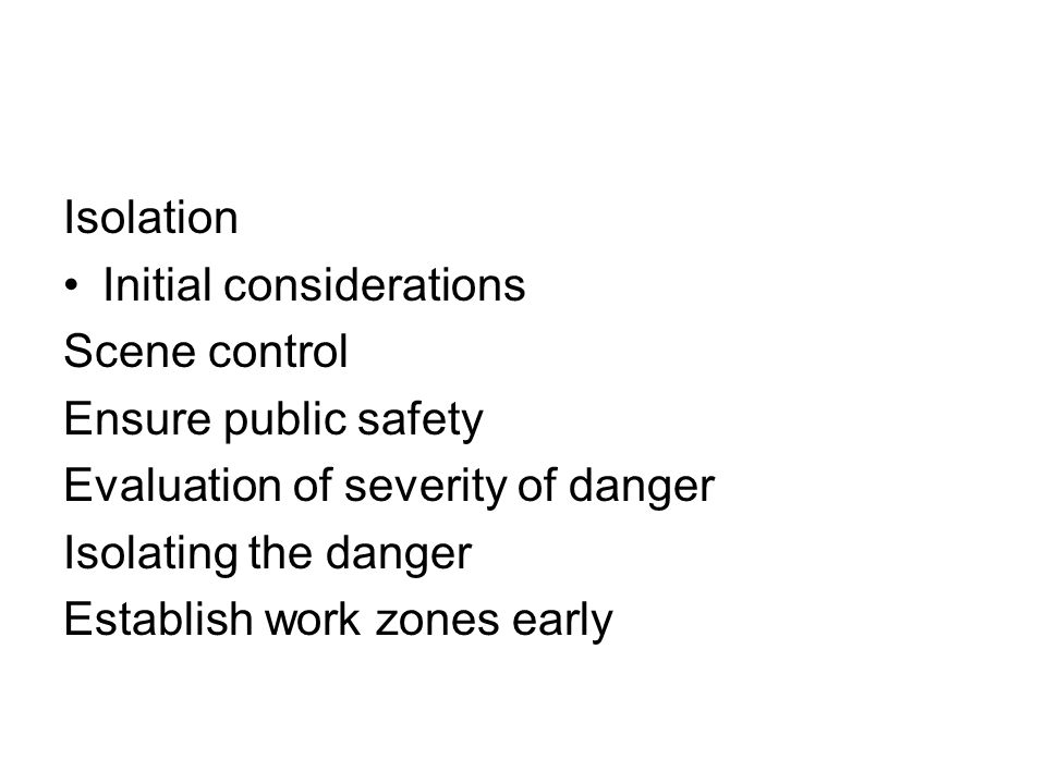 Isolation Initial considerations. Scene control. Ensure public safety. Evaluation of severity of danger.