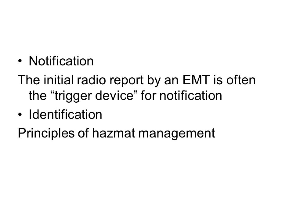 Notification The initial radio report by an EMT is often the trigger device for notification. Identification.