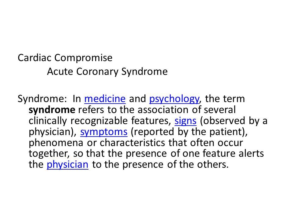 Cardiac Compromise Acute Coronary Syndrome.