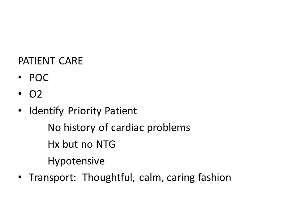 PATIENT CARE POC. O2. Identify Priority Patient. No history of cardiac problems. Hx but no NTG.