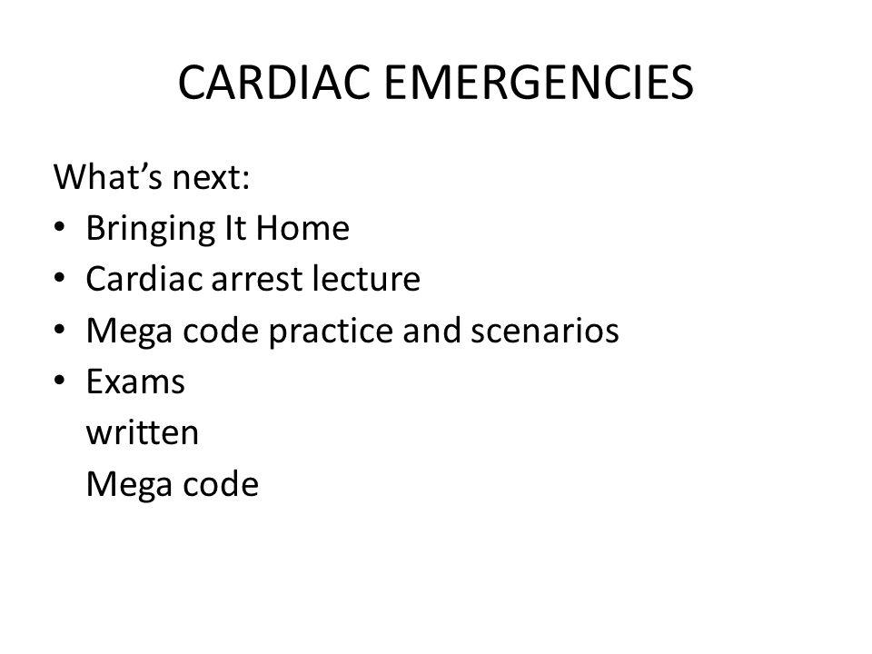 CARDIAC EMERGENCIES What's next: Bringing It Home