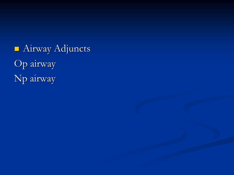 Airway Adjuncts Op airway Np airway