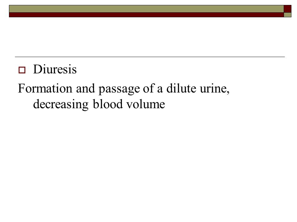 Diuresis Formation and passage of a dilute urine, decreasing blood volume