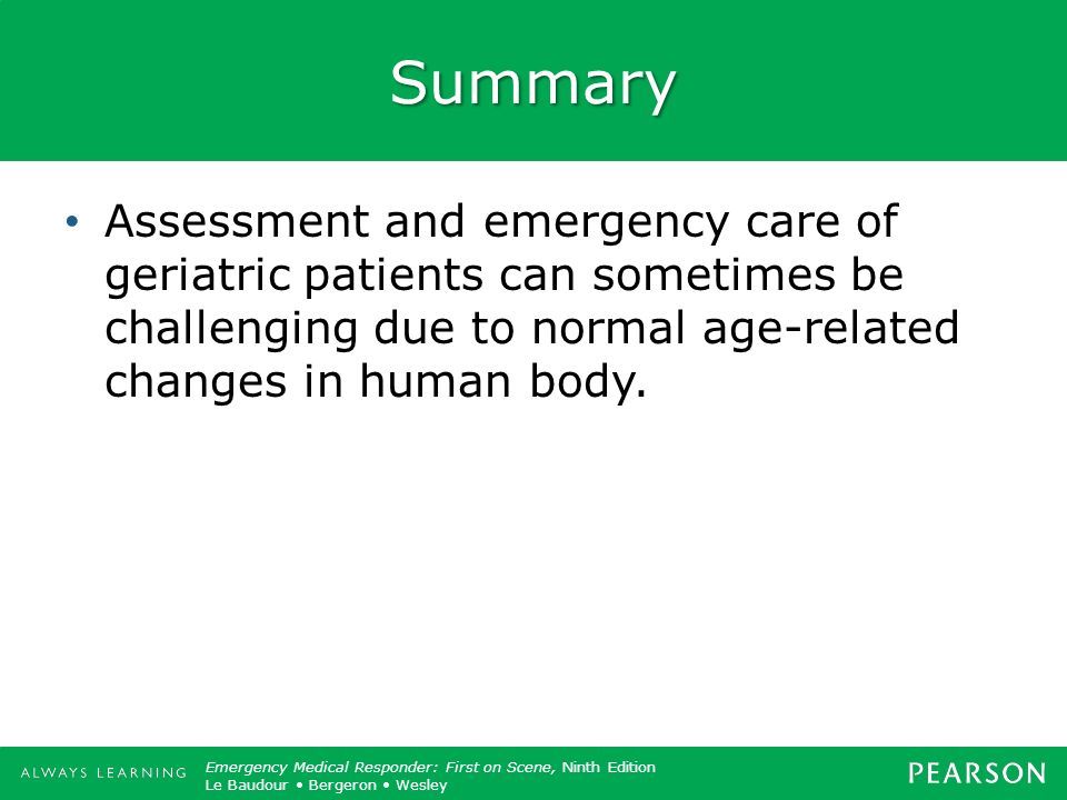 Summary Assessment and emergency care of geriatric patients can sometimes be challenging due to normal age-related changes in human body.