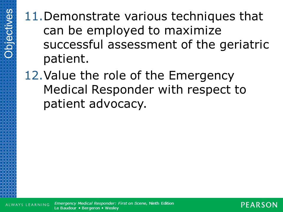 Objectives Demonstrate various techniques that can be employed to maximize successful assessment of the geriatric patient.