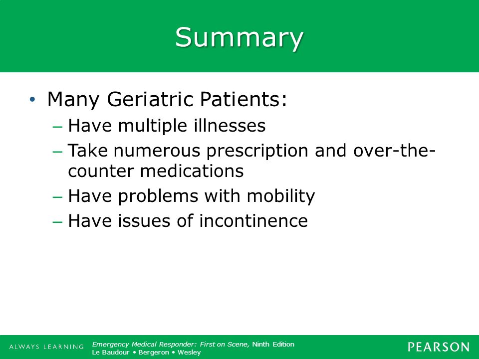 Summary Many Geriatric Patients: Have multiple illnesses
