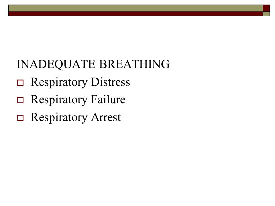 INADEQUATE BREATHING Respiratory Distress Respiratory Failure Respiratory Arrest