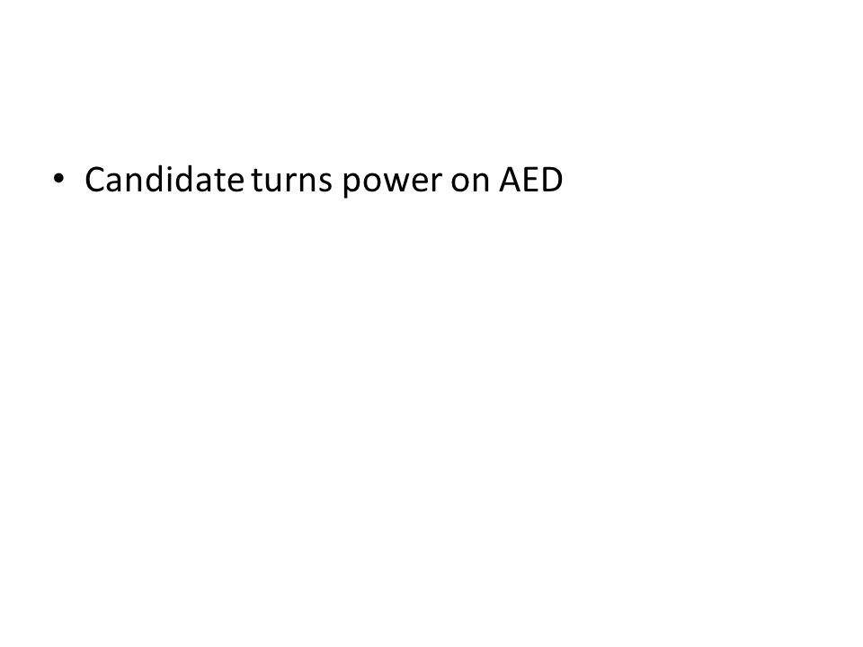 Candidate turns power on AED