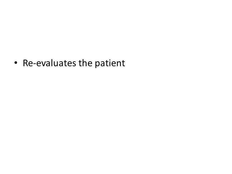 Re-evaluates the patient