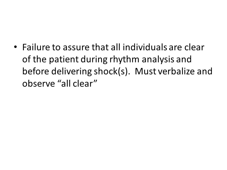 Failure to assure that all individuals are clear of the patient during rhythm analysis and before delivering shock(s).