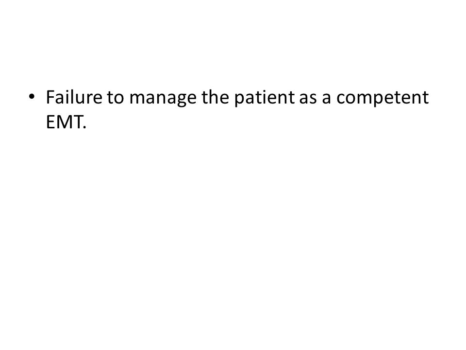 Failure to manage the patient as a competent EMT.