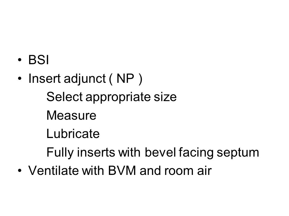 BSI Insert adjunct ( NP ) Select appropriate size. Measure. Lubricate. Fully inserts with bevel facing septum.
