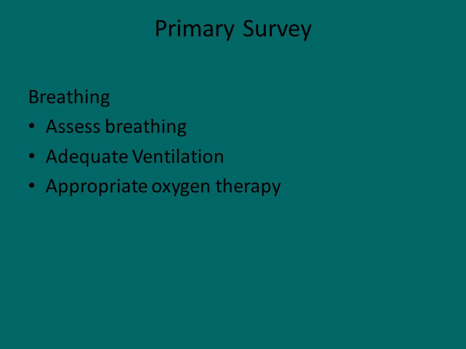 Primary Survey Breathing Assess breathing Adequate Ventilation